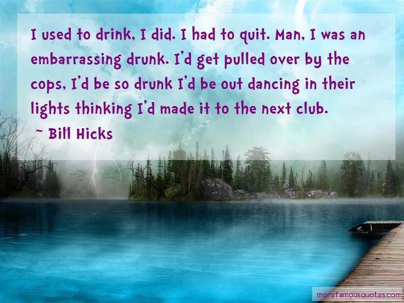Bill Hicks Quotes: I Used To Drink I Did I Had To Quit Man