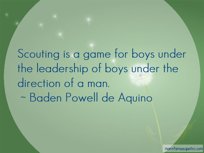 Baden Powell De Aquino Quotes: Scouting is a game for boys under the