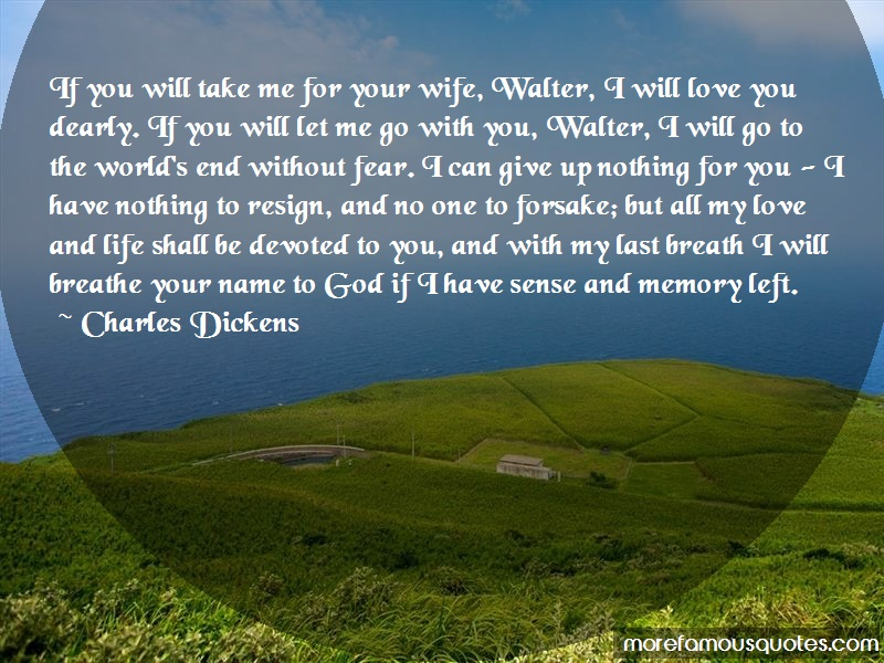 Charles Dickens Quotes: If You Will Take Me For Your Wife Walter