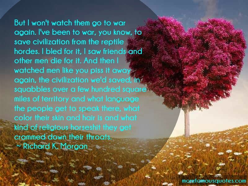 Richard K. Morgan Quotes: But i wont watch them go to war again