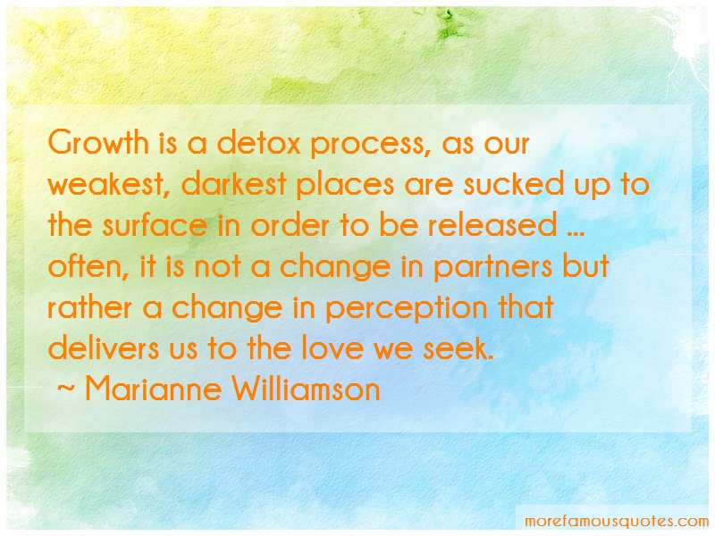 Marianne Williamson Quotes: Growth is a detox process as our weakest