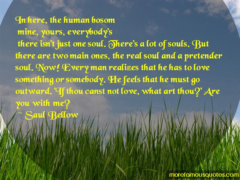 Saul Bellow Quotes: In here the human bosom mine yours