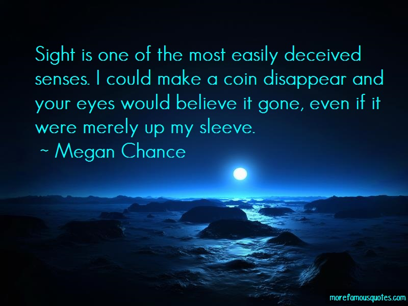Megan Chance Quotes: Sight is one of the most easily deceived