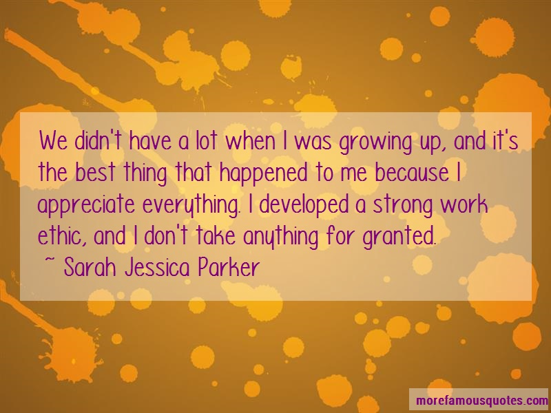 Sarah Jessica Parker Quotes: We didnt have a lot when i was growing