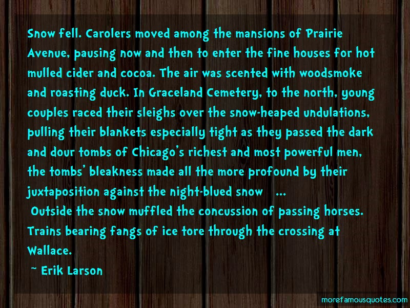 Erik Larson Quotes: Snow fell carolers moved among the