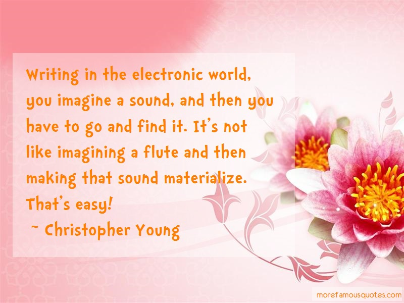 Christopher Young Quotes: Writing In The Electronic World You