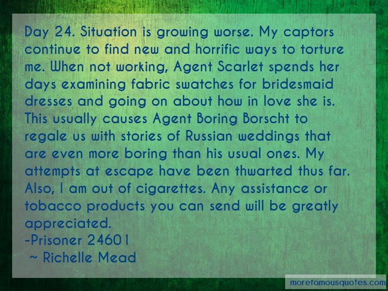 Richelle Mead Quotes: Day 24 situation is growing worse my