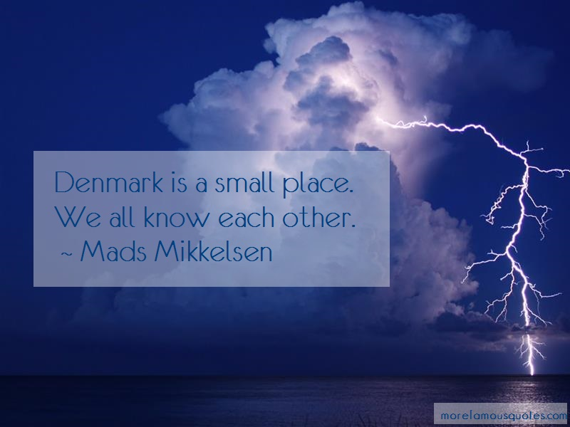 Mads Mikkelsen Quotes: Denmark Is A Small Place We All Know