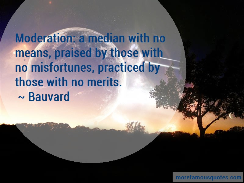 Bauvard Quotes: Moderation a median with no means