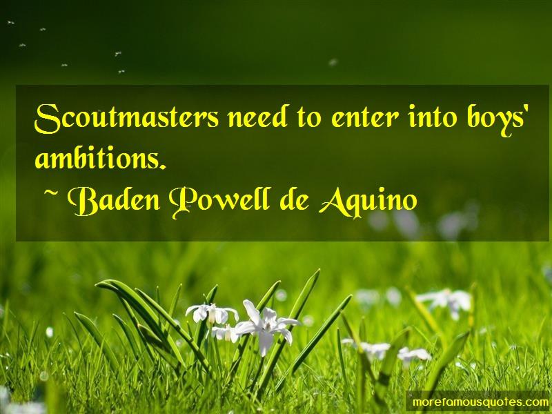 Baden Powell De Aquino Quotes: Scoutmasters need to enter into boys