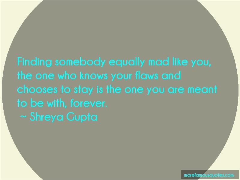 Shreya Gupta Quotes: Finding somebody equally mad like you
