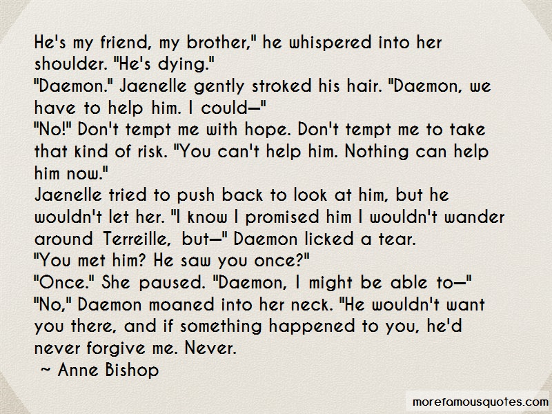 Anne Bishop Quotes: Hes My Friend My Brother He Whispered