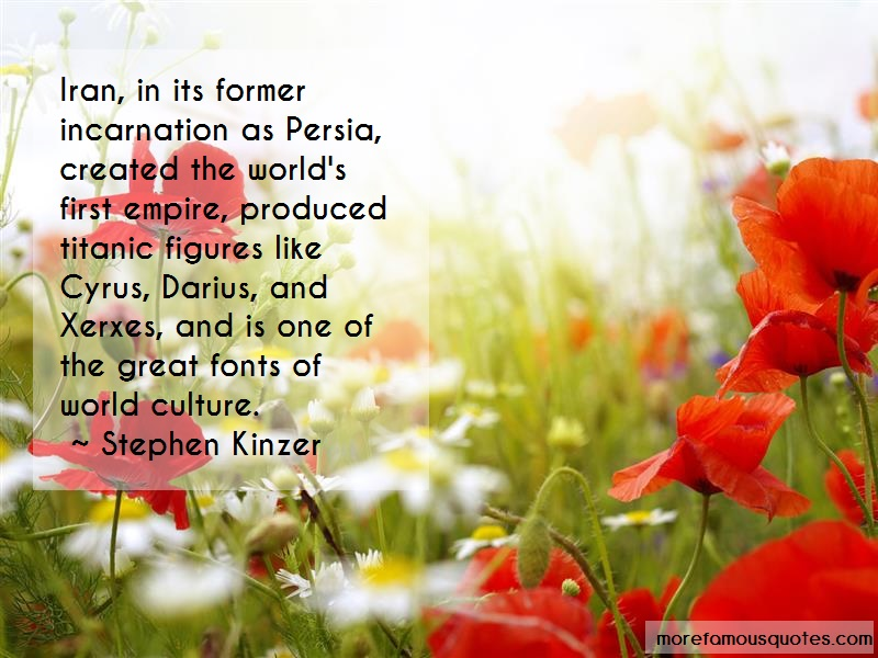 Stephen Kinzer Quotes: Iran In Its Former Incarnation As Persia