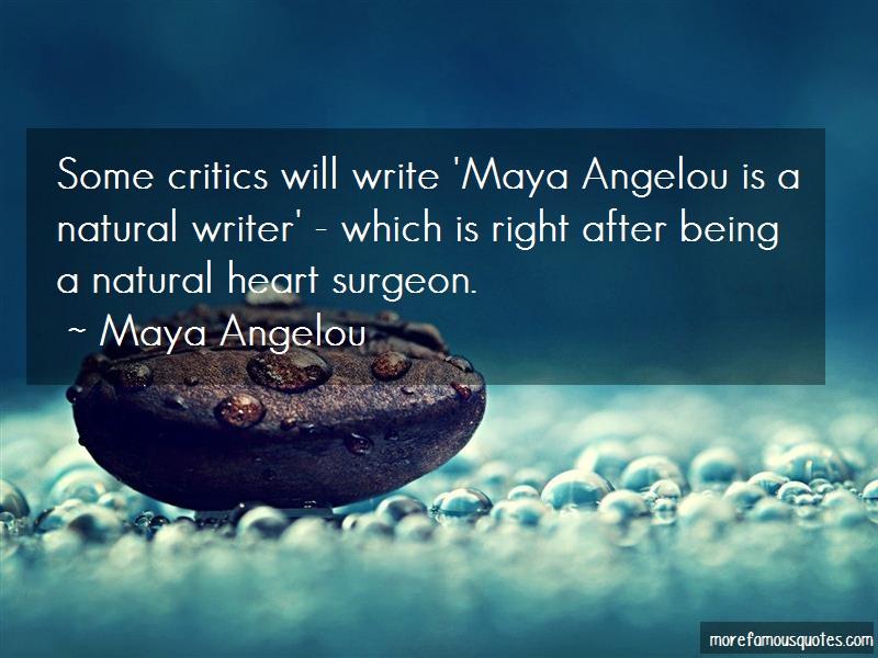 Maya Angelou Quotes: Some critics will write maya angelou is