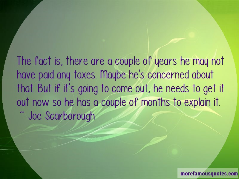 Joe Scarborough Quotes: The fact is there are a couple of years