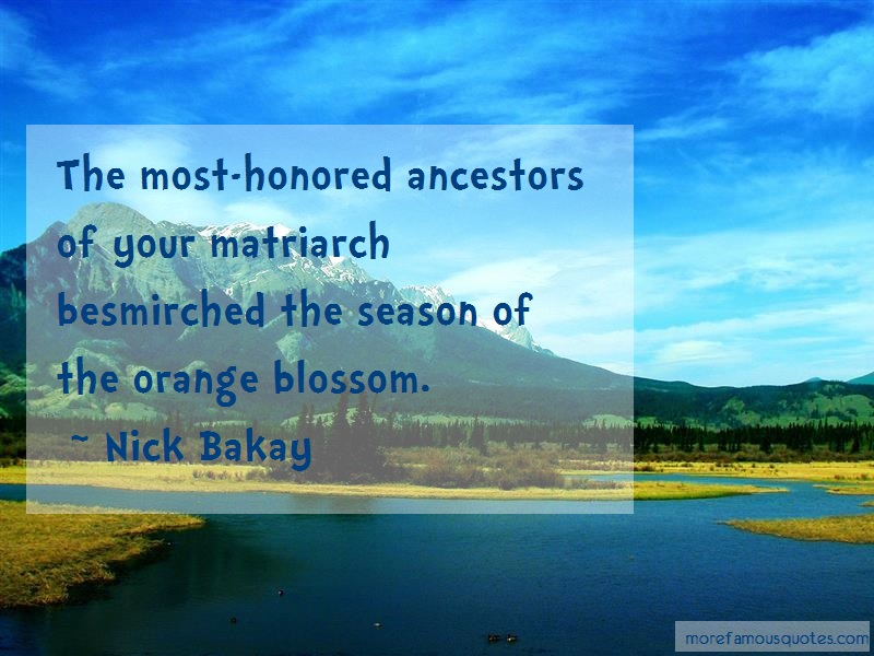 Nick Bakay Quotes: The most honored ancestors of your