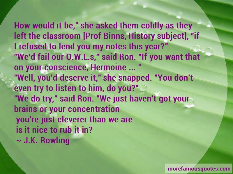 J.K. Rowling Quotes: How would it be she asked them coldly as