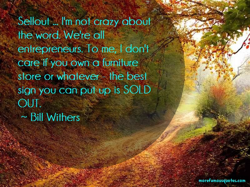 Bill Withers Quotes: Sellout Im Not Crazy About The Word Were