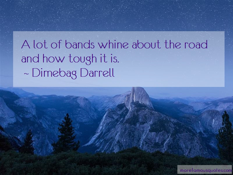 Dimebag Darrell Quotes: A Lot Of Bands Whine About The Road And