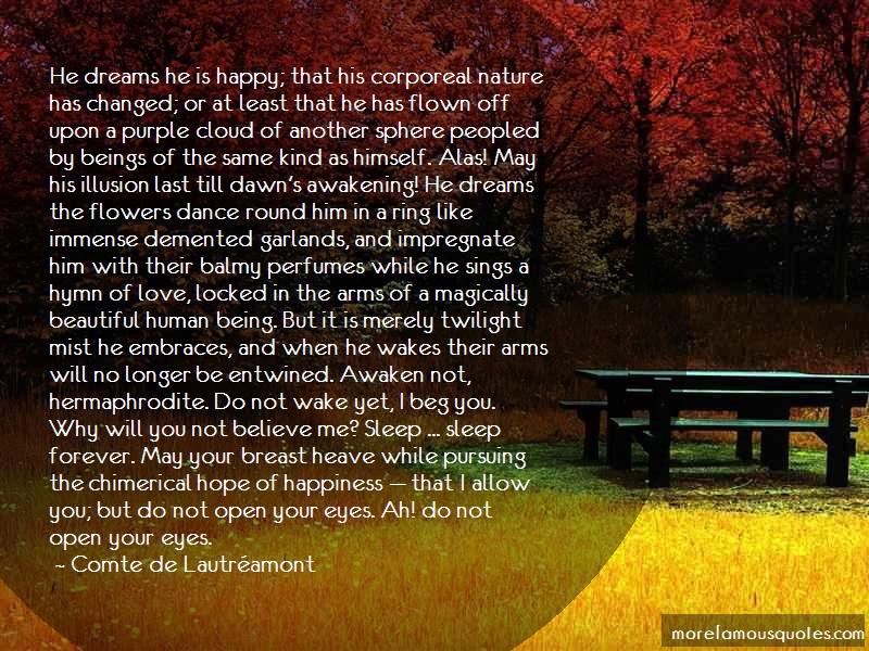 Comte De Lautréamont Quotes: He Dreams He Is Happy That His Corporeal