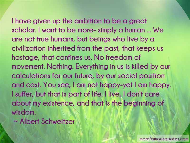 Albert Schweitzer Quotes: I Have Given Up The Ambition To Be A