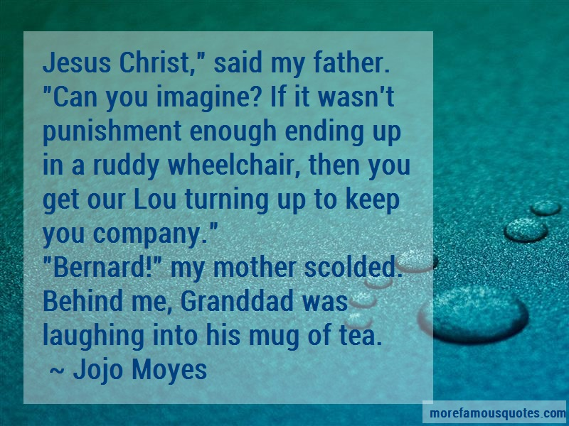 Jojo Moyes Quotes: Jesus Christ Said My Father Can You