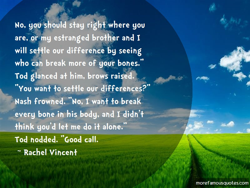 Rachel Vincent Quotes: No you should stay right where you are