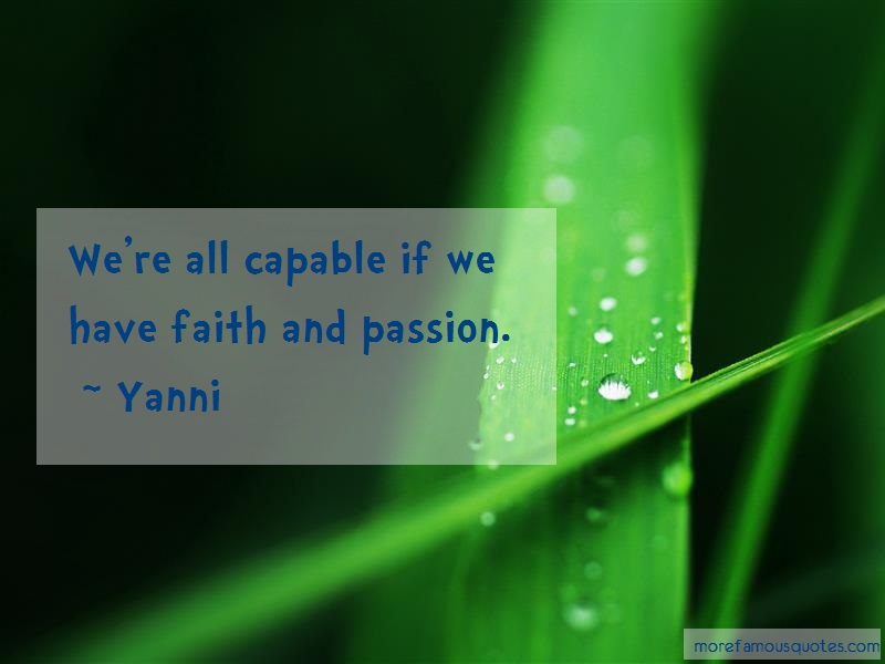 Yanni Quotes: Were all capable if we have faith and