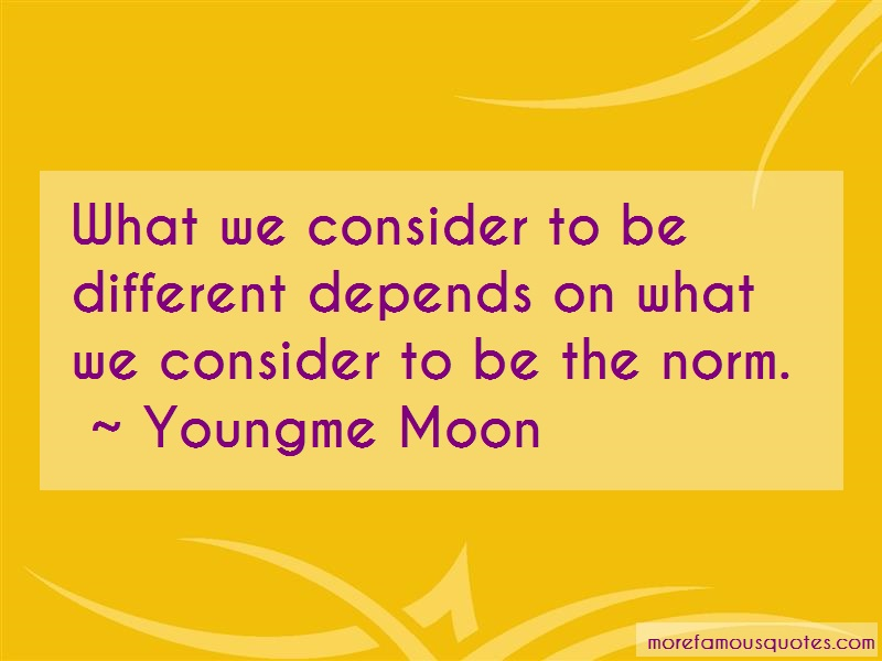 Youngme Moon Quotes: What We Consider To Be Different Depends