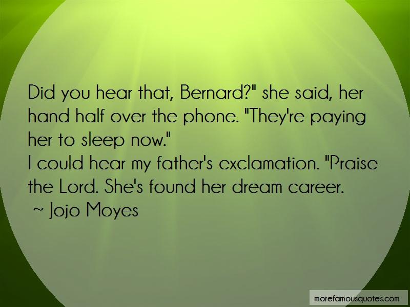 Jojo Moyes Quotes: Did you hear that bernard she said her