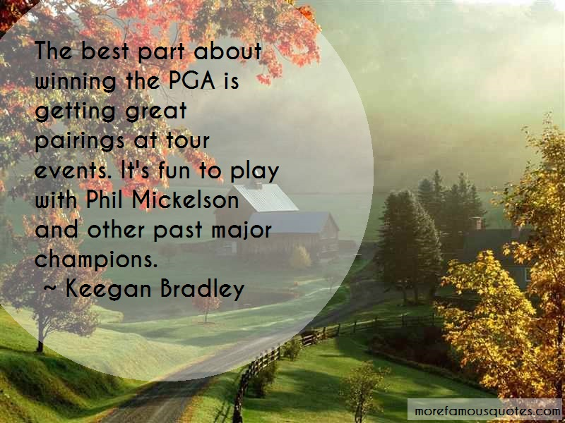 Keegan Bradley Quotes: The Best Part About Winning The Pga Is