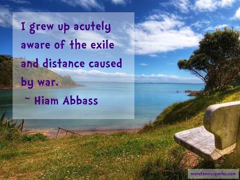 Hiam Abbass Quotes: I grew up acutely aware of the exile and