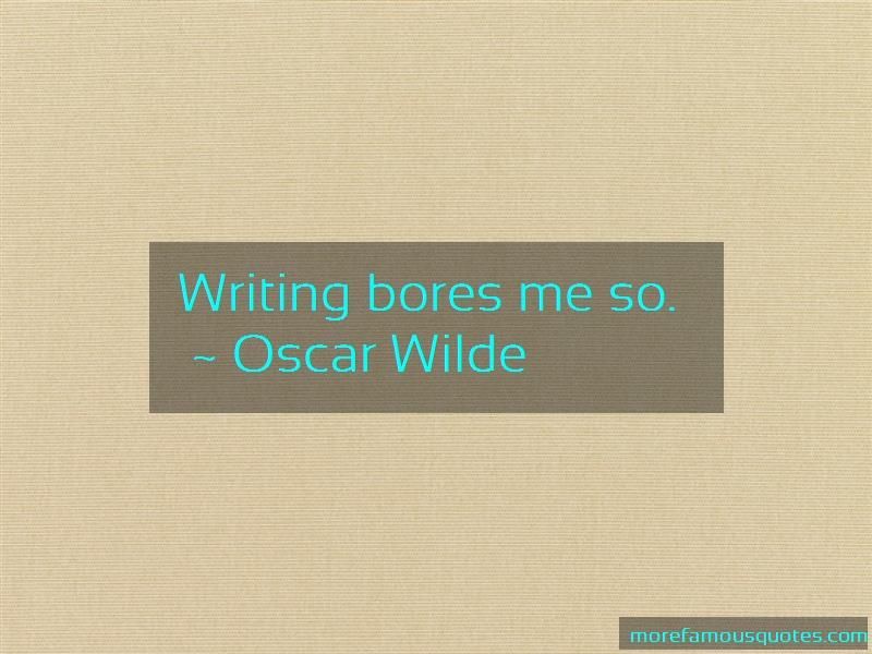 Oscar Wilde Quotes: Writing Bores Me So