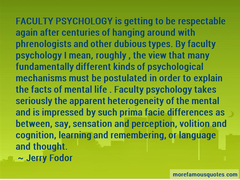 Jerry Fodor Quotes: Faculty psychology is getting to be