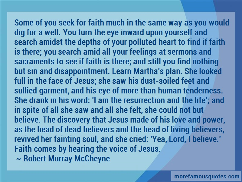 Robert Murray McCheyne Quotes: Some of you seek for faith much in the