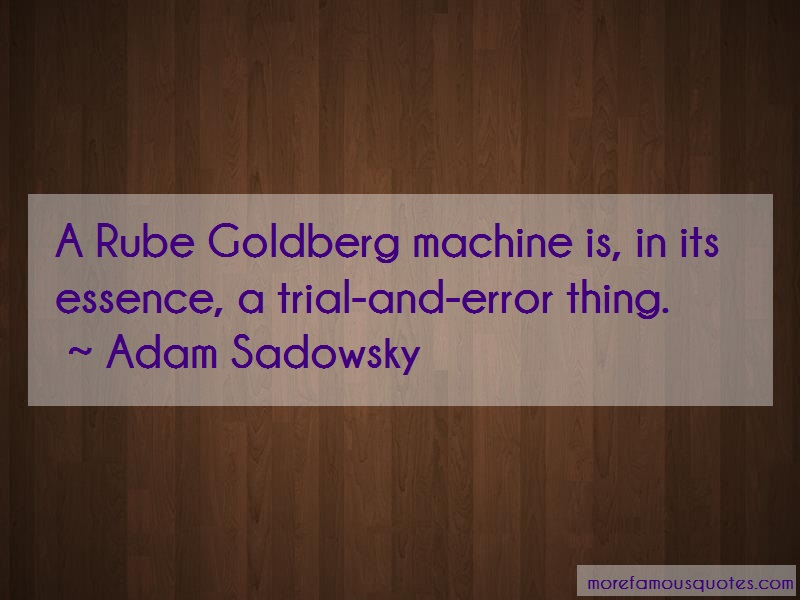 Adam Sadowsky Quotes: A Rube Goldberg Machine Is In Its
