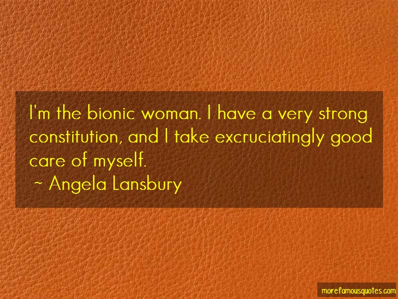 Angela Lansbury Quotes: Im the bionic woman i have a very strong