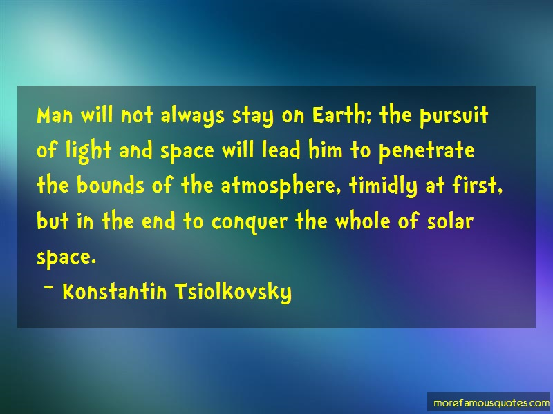 Konstantin Tsiolkovsky Quotes: Man will not always stay on earth the