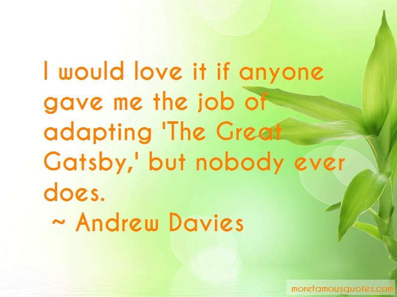 Andrew Davies Quotes: I Would Love It If Anyone Gave Me The