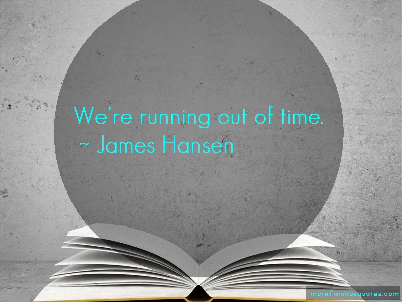 James Hansen Quotes: Were running out of time
