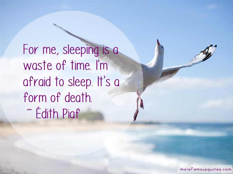 Édith Piaf Quotes: For me sleeping is a waste of time im