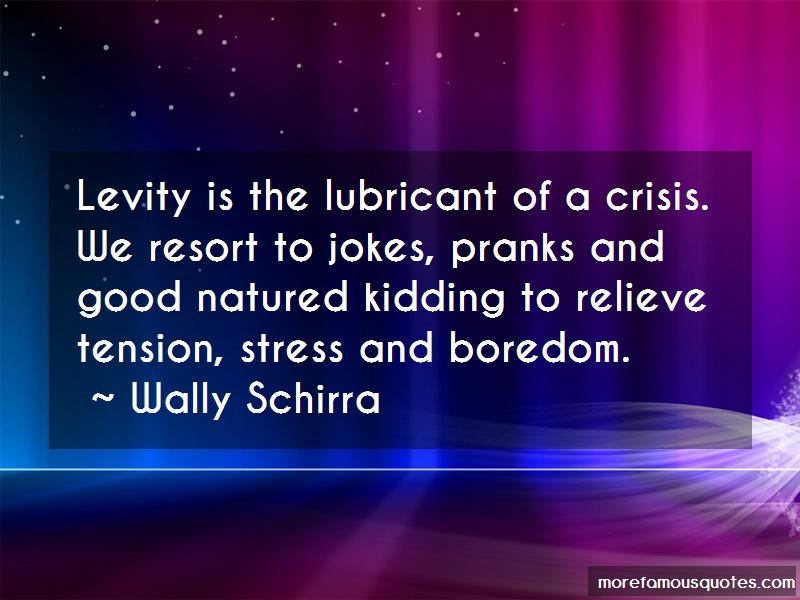 Wally Schirra Quotes: Levity Is The Lubricant Of A Crisis We