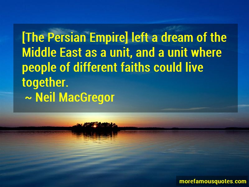 Neil MacGregor Quotes: The Persian Empire Left A Dream Of The