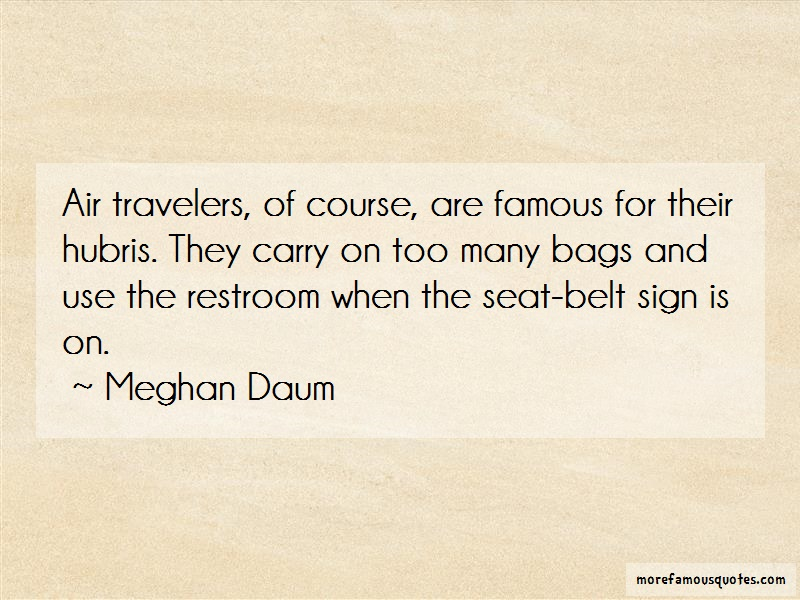 Meghan Daum Quotes: Air travelers of course are famous for