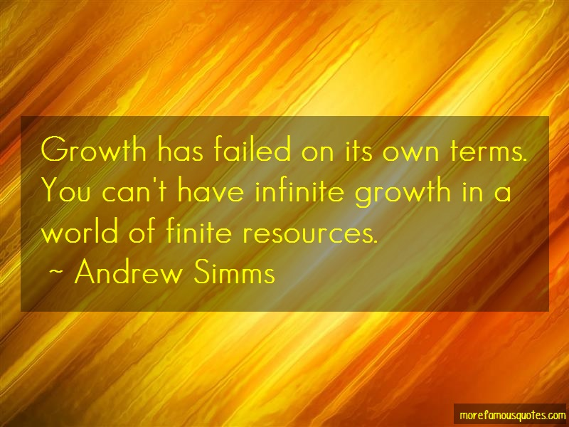 Andrew Simms Quotes: Growth has failed on its own terms you