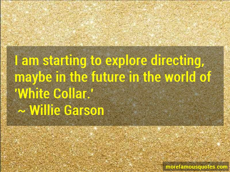 Willie Garson Quotes: I am starting to explore directing maybe