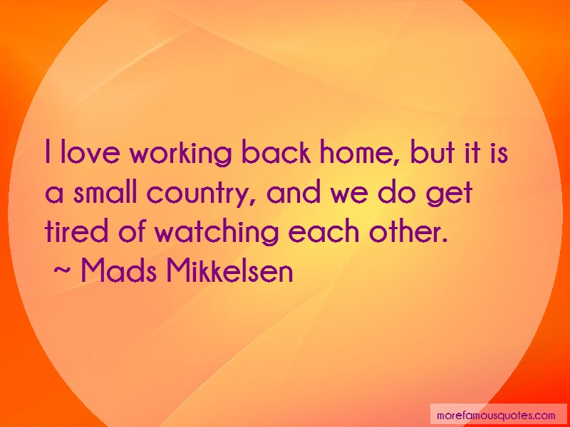 Mads Mikkelsen Quotes: I Love Working Back Home But It Is A