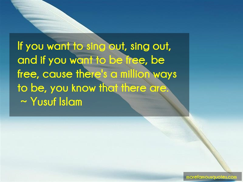 Yusuf Islam Quotes: If you want to sing out sing out and if