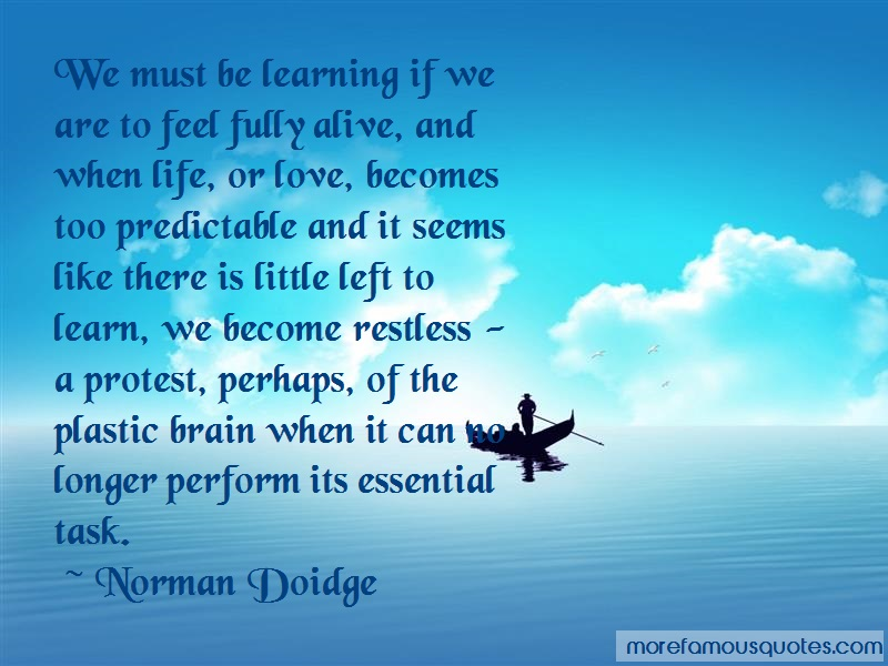 Norman Doidge Quotes: We Must Be Learning If We Are To Feel