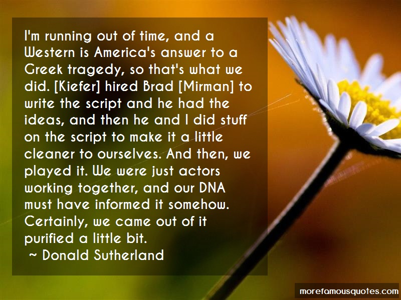 Donald Sutherland Quotes: Im running out of time and a western is